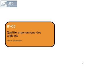 IF-05 Qualité ergonomique des logiciels Pascal Salembier
