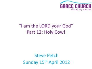 Steve Petch Sunday 15 th  April 2012