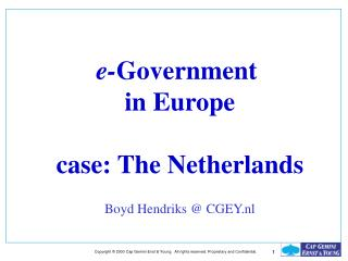 e- Government  in Europe case: The Netherlands Boyd Hendriks @ CGEY.nl