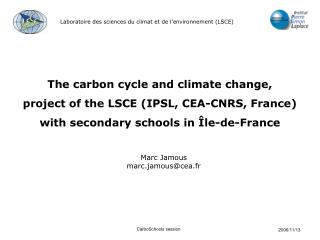 The carbon cycle and climate change, project of the LSCE (IPSL, CEA-CNRS, France)