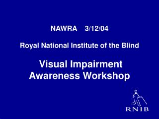 NAWRA    3/12/04 Royal National Institute of the Blind  Visual Impairment  Awareness Workshop