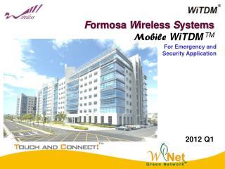 F ormosa  W ireless  S ystems Mobile WiTDM  TM 2012 Q1