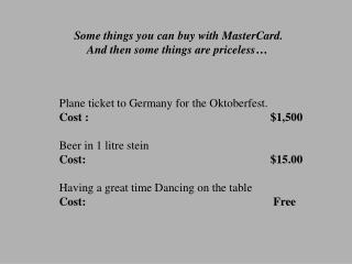 Some things you can buy with MasterCard. And then some things are priceless…