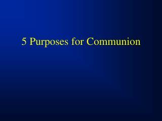 5 Purposes for Communion