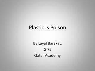 Plastic Is  P oison