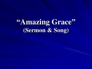 """Amazing Grace"" (Sermon & Song)"