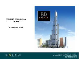 PROYECTO: COMPLEJO BD BACATA OCTUBRE DE 2011