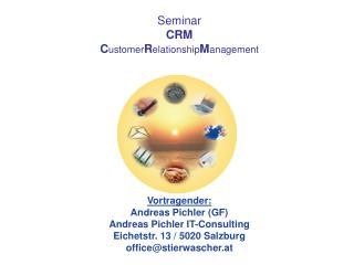 Seminar CRM C ustomer R elationship M anagement  Vortragender: Andreas Pichler (GF)