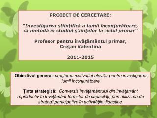 Obiectivul  general: creşterea motivaţiei elevilor pentru investigarea lumii înconjurătoare