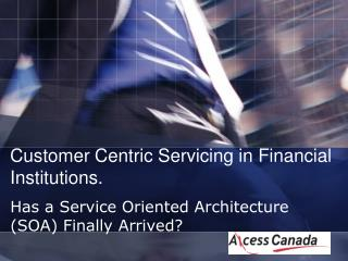 Customer Centric Servicing in Financial Institutions.