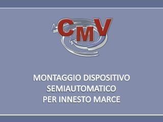MONTAGGIO DISPOSITIVO SEMIAUTOMATICO  PER INNESTO MARCE