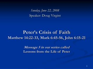 Sunday, June 22, 2008 Speaker: Doug Virgint
