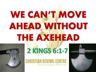 WE CAN�T MOVE AHEAD WITHOUT THE AXEHEAD