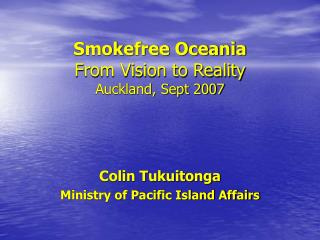 Smokefree Oceania From Vision to Reality Auckland, Sept 2007