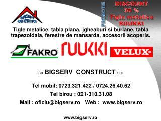 SC  BIGSERV  CONSTRUCT  SRL Tel mobil: 0723.321.422 / 0724.26.40.62 Tel birou : 021-310.31.08
