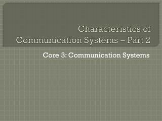 Characteristics of  Communication Systems – Part 2