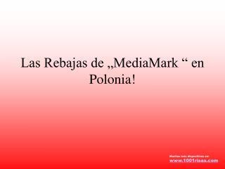 Las Rebajas de  MediaMark   en Polonia