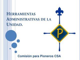 Herramientas  Administrativas  de la  Unidad.