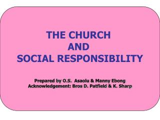 THE CHURCH  AND  SOCIAL RESPONSIBILITY Prepared by O.S.   Asaolu  & Manny  Ebong