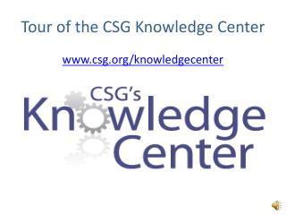 Tour of the CSG Knowledge Center