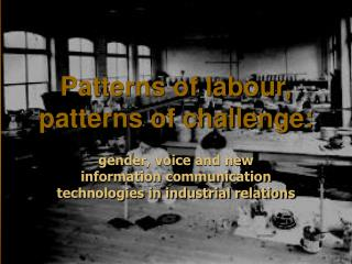 Patterns of labour, patterns of challenge: