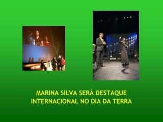 MARINA SILVA SERÁ DESTAQUE  INTERNACIONAL NO DIA DA TERRA