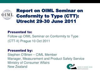 Report on OIML Seminar on Conformity to Type (CTT):  Utrecht 29-30 June 2011