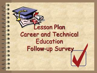 Lesson Plan Career and Technical Education  Follow-up Survey