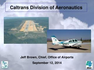 Jeff Brown, Chief, Office of Airports September 12, 2014