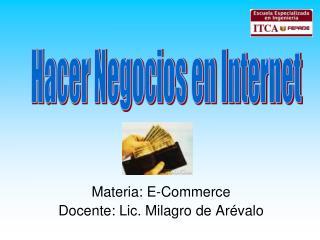 Materia: E-Commerce Docente: Lic. Milagro de Arévalo