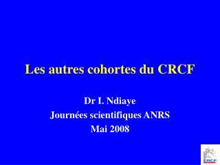 Les autres cohortes du CRCF