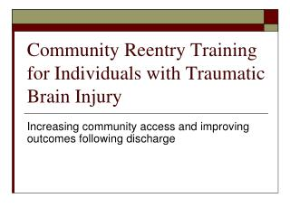 Community Reentry Training for Individuals with Traumatic Brain Injury