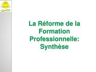 La Réforme de la Formation Professionnelle: Synthèse