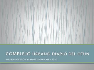 COMPLEJO  URBANO DIARIO DEL OTUN