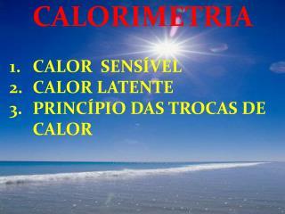 CALOR  SENSÍVEL CALOR LATENTE PRINCÍPIO  DAS TROCAS DE CALOR