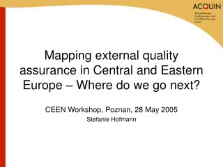 Mapping external quality assurance in Central and Eastern Europe � Where do we go next?