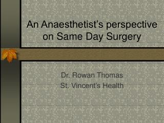 An Anaesthetist s perspective on Same Day Surgery