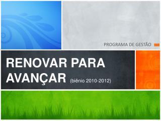 RENOVAR PARA AVANÇAR (biênio 2010-2012)