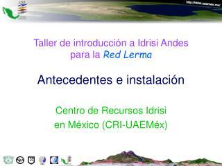 Taller de introducción a Idrisi Andes para la  Red Lerma Antecedentes e instalación