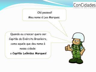 Olá pessoal! Meu nome é Leo Marques.
