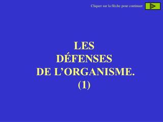 LES DÉFENSES  DE L'ORGANISME. (1)