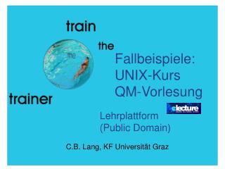 Fallbeispiele:  UNIX-Kurs QM-Vorlesung
