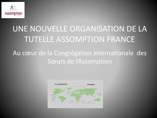 UNE NOUVELLE ORGANISATION DE LA TUTELLE ASSOMPTION FRANCE
