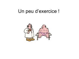 Un peu d'exercice !