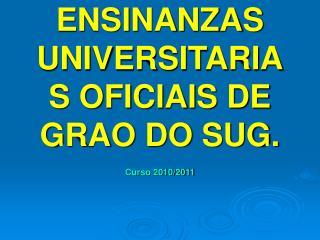 ENSINANZAS UNIVERSITARIAS OFICIAIS DE GRAO DO SUG.