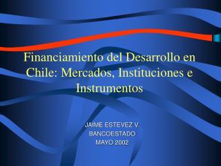 Financiamiento del Desarrollo en Chile: Mercados, Instituciones e Instrumentos