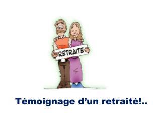 Témoignage d'un retraité!..