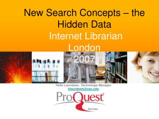 New Search Concepts – the Hidden Data Internet Librarian  London  2007