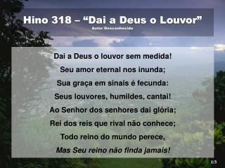 """Hino 318 – """"Dai a Deus o Louvor"""" Autor Desconhecido"""