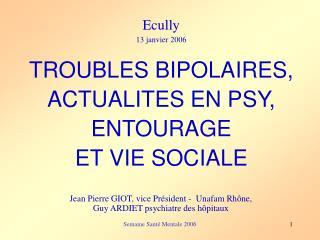 Ecully 13 janvier 2006 TROUBLES BIPOLAIRES, ACTUALITES EN PSY,  ENTOURAGE  ET VIE SOCIALE